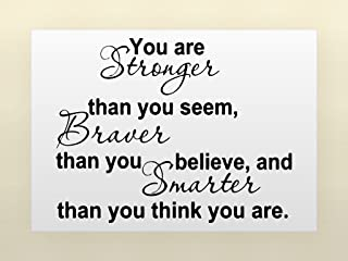 YOU ARE STRONGER THAN YOU SEEM, BRAVER THAN YOU BELIEVE, AND