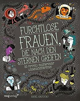 Furchtlose Frauen, die nach den Sternen greifen: 50 Portraits faszinierender Wissenschaftlerinnen (German Edition) by [Rachel Ignotofsky]