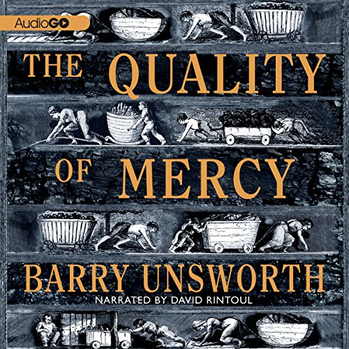 The Quality of Mercy     A Novel              By:                                                                                                                                 Barry Unsworth                               Narrated by:                                                                                                                                 David Rintoul                      Length: 9 hrs and 55 mins     32 ratings     Overall 4.3