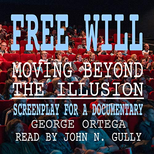 Free Will - Moving Beyond the Illusion audiobook cover art