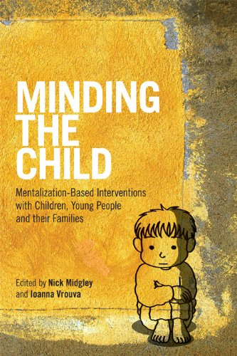 Minding the Child: Mentalization-Based Interventions with Children, Young People and their Families (English Edition)