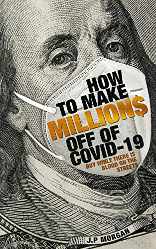 how to make millions off of covid-19: buy when there is blood in the streets (English Edition)