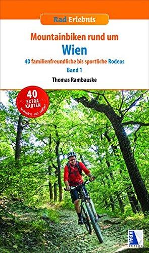 Mountainbiken rund um Wien: Band 1: 40 familienfreundliche bis sportliche Rodeos (Rad-Erlebnis)