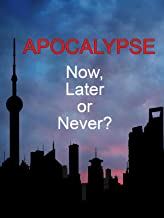 Apocalypse: Now, Later or Never