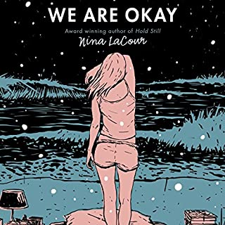We Are Okay                   By:                                                                                                                                 Nina LaCour                               Narrated by:                                                                                                                                 Jorjeana Marie                      Length: 5 hrs and 37 mins     333 ratings     Overall 4.4