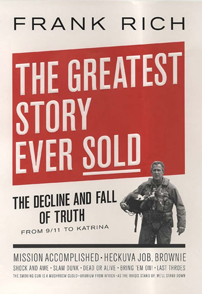 The Greatest Story Ever Sold: The Decline and Fall of Truth in Bush's America
