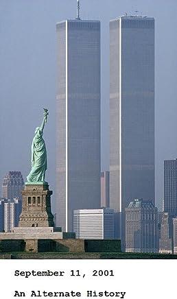 September 11, 2001 - An Alternate History