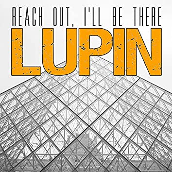 Reach Out, I'll Be There (from Lupin)