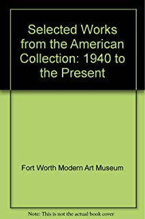Selected Works from the American Collection, 1940 to the Present. Texts by E.A. Carmean Jr., M. Price, J.L. Fisher.