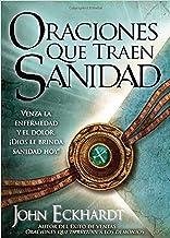 Oraciones que traen sanidad: Venza la enfermedad y el dolor ¡Dios le brinda sanidad hoy! (Spanish Edition)