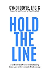 Hold the Line: The Essential Guide to Protecting Your Law Enforcement Relationship Kindle Edition
