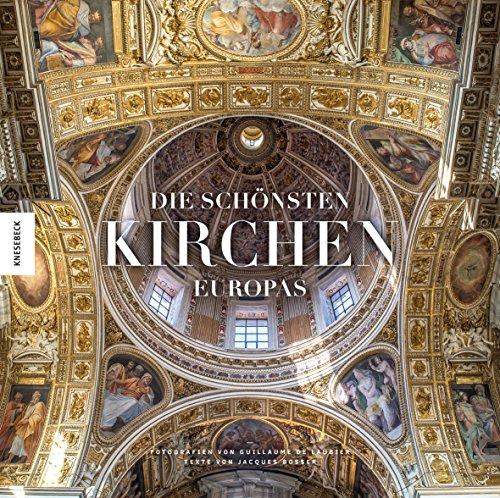 Die schönsten Kirchen Europas: Ein opulenter Bildband der schönsten Kathedralen, Kirchen und Basiliken in Europa