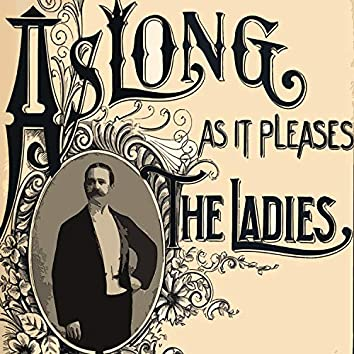 As Long as it Pleases the Ladies