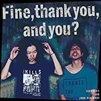 Fine,thank you, and you?
