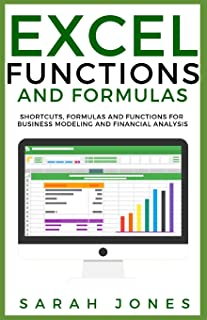 EXCEL FUNCTIONS AND FORMULAS: Shortcuts, Formulas and Functions for Business Modeling and Financial Analysis