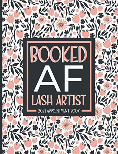 Booked AF: Lashes Appointment Book 2021,Lash Artist Weekly & Monthly Planner With Hourly Scheduling - 15 Min Increments, Client List, Yearly Overview, Pink Floral Print
