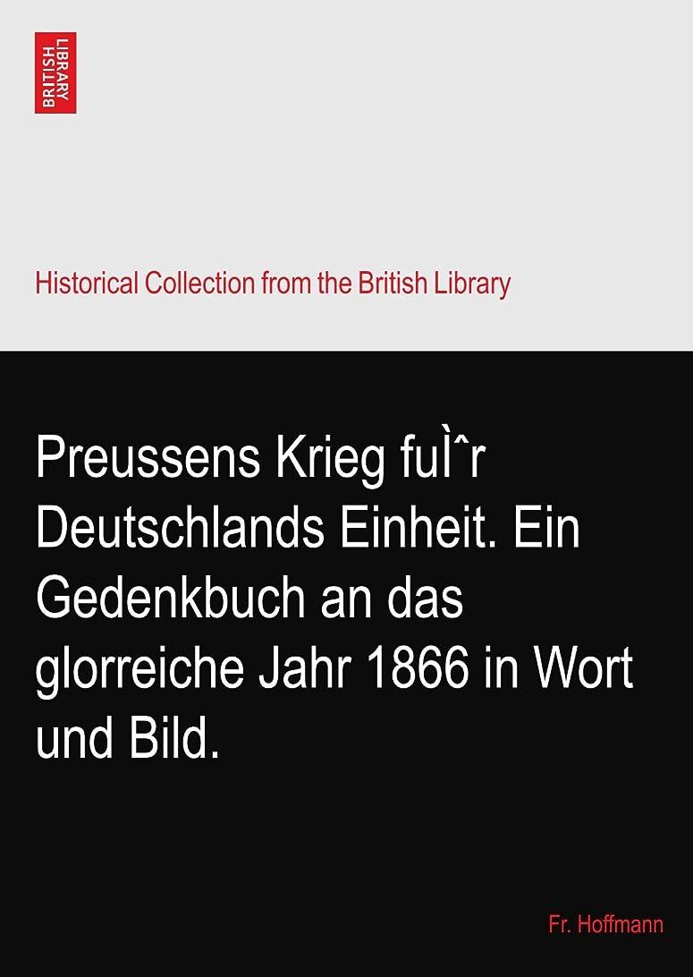 トライアスロンつぶやきバケットPreussens Krieg fuì?r Deutschlands Einheit. Ein Gedenkbuch an das glorreiche Jahr 1866 in Wort und Bild.