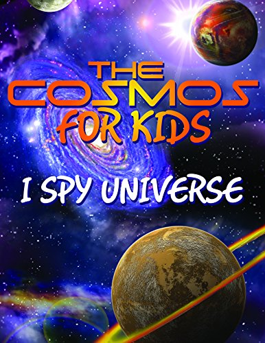 The Cosmos For Kids (I Spy Universe): Solar System and Planets in our Universe (Awesome Kids Educational Books) (English Edition)