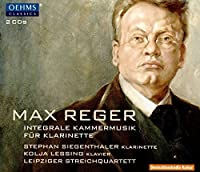 Reger: Complete Chamber Music for Clarinet by Stephan Siegenthaler