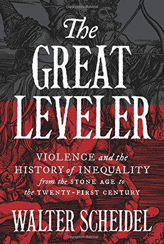 Image of The Great Leveler: Violence and the History of Inequality from the Stone Age to the Twenty-First Century (The Princeton Economic History of the Western World, 74)