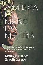 A MÚSICA DO MORRO DAS MULHERES: resistência e relações de gênero na comunidade no Mont Serrat de Florianópolis (Portuguese...