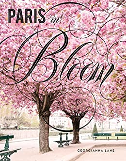 Paris in Bloom by [Georgianna Lane]