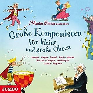 Große Komponisten für kleine und große Ohren                   Autor:                                                                                                                                 Marko Simsa                               Sprecher:                                                                                                                                 Marko Simsa                      Spieldauer: 2 Std. und 44 Min.     3 Bewertungen     Gesamt 5,0