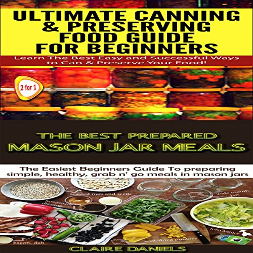 Cooking Books Box Set #4: The Best Prepared Mason Jar Meals + Ultimate Canning & Preserving Food Guide for Beginners                   By:                                                                                                                                 Claire Daniels                               Narrated by:                                                                                                                                 Millian Quinteros                      Length: 45 mins     Not rated yet     Overall 0.0