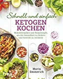 Schnell und einfach ketogen kochen: Mahlzeitenpläne und Paläorezepte, um die Gesundheit zu...