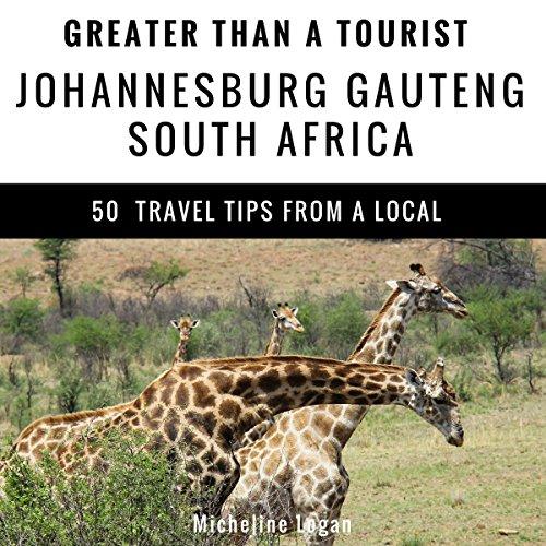 Greater Than a Tourist: Johannesburg, Gauteng, South Africa Audiobook By Micheline Logan,                                                                                        Greater Than a Tourist cover art