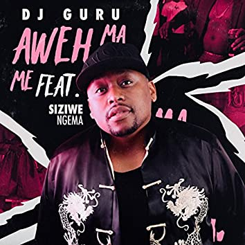 Aweh Ma Me (feat. Siziwe Ngema)
