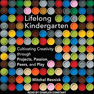 Lifelong Kindergarten     Cultivating Creativity Through Projects, Passion, Peers, and Play              By:                                                                                                                                 Mitchel Resnick                               Narrated by:                                                                                                                                 Charles Constant                      Length: 4 hrs and 48 mins     Not rated yet     Overall 0.0