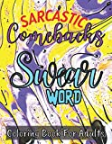 Sarcastic Comebacks Swear Word Coloring Book for Adults: Sassy Insults at Annoying People Swearing Colouring Book for Adult Stress Relieving and Relaxation