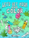 Let's Get High And Color: An Adult Coloring Book...