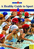 A Healthy Guide To Sport: How To Make Your Kids Healthy, Happy, And Ready To Go (Ironman)