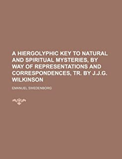 A Hiergolyphic Key to Natural and Spiritual Mysteries, by Way of Representations and Correspondences, Tr. by J.J.G. Wilkinson