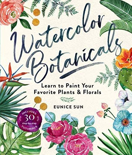 Watercolor Botanicals: Learn to Paint Your Favorite Plants and Florals (English Edition)
