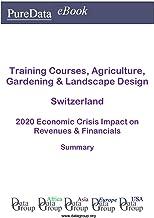 Training Courses, Agriculture, Gardening & Landscape Design Switzerland Summary: 2020 Economic Crisis Impact on Revenues & Financials (English Edition)