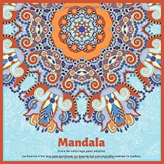 Livre de coloriage pour adultes Mandala - La Guerre n'est pas une aventure. La guerre est une maladie comme le typhus.