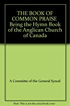 THE BOOK OF COMMON PRAISE Being the Hymn Book of the Anglican Church of Canada