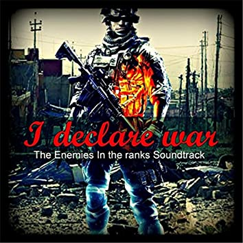 I Declare War (From The Enemies in the Ranks Soundtrack)
