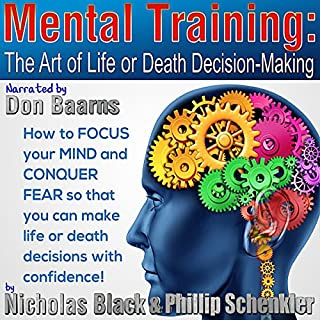 Mental Training: The Art of Life or Death Decision Making     Focus Your Mind and Conquer Your Fears in: Sports, Martial Arts, Self-Defense, Business              By:                                                                                                                                 Nicholas Black,                                                                                        Phillip Schenkler                               Narrated by:                                                                                                                                 Don Baarns                      Length: 7 hrs and 6 mins     23 ratings     Overall 3.9