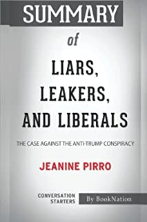 Summary of Liars, Leakers, and Liberals: The Case Against the Anti-Trump Conspiracy by Jeanine Pirro: Conversation Starters