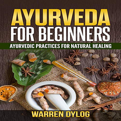 Ayurveda For Beginners Ayurvedic Practices For Natural Healing Audio Download Amazon Co Uk Warren Dylog Liam Morrison Author S Republic Audible Audiobooks