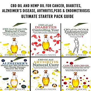 CBD Oil and Hemp Oil for Cancer, Diabetes, Alzheimer's Disease, Arthritis, PCOS & Endometriosis: Ultimate Starter Pack Guide - 6 Manuscripts in 1 Book audiobook cover art