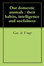 Our domestic animals : their habits, intelligence and usefulness (English Edition)