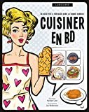 Cuisiner en BD: 50 recettes à partager dans la bonne humeur !