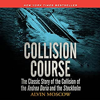 Collision Course     The Classic Story of the Collision of the Andrea Doria and the Stockholm              By:                                                                                                                                 Alvin Moscow                               Narrated by:                                                                                                                                 Mel Foster                      Length: 11 hrs and 32 mins     34 ratings     Overall 4.7