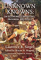 Unknown Knowns: On Economics, Investing, Progress, and Folly