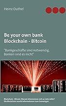 Be your own bank - Blockchain - Bitcoin: Bankgeschafte sind notwendig, Banken sind es nicht